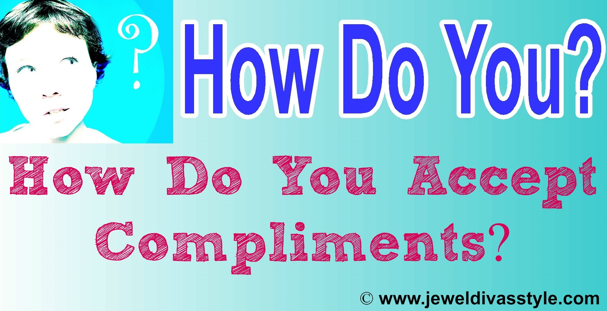 HOW DO YOU: Accept Compliments
