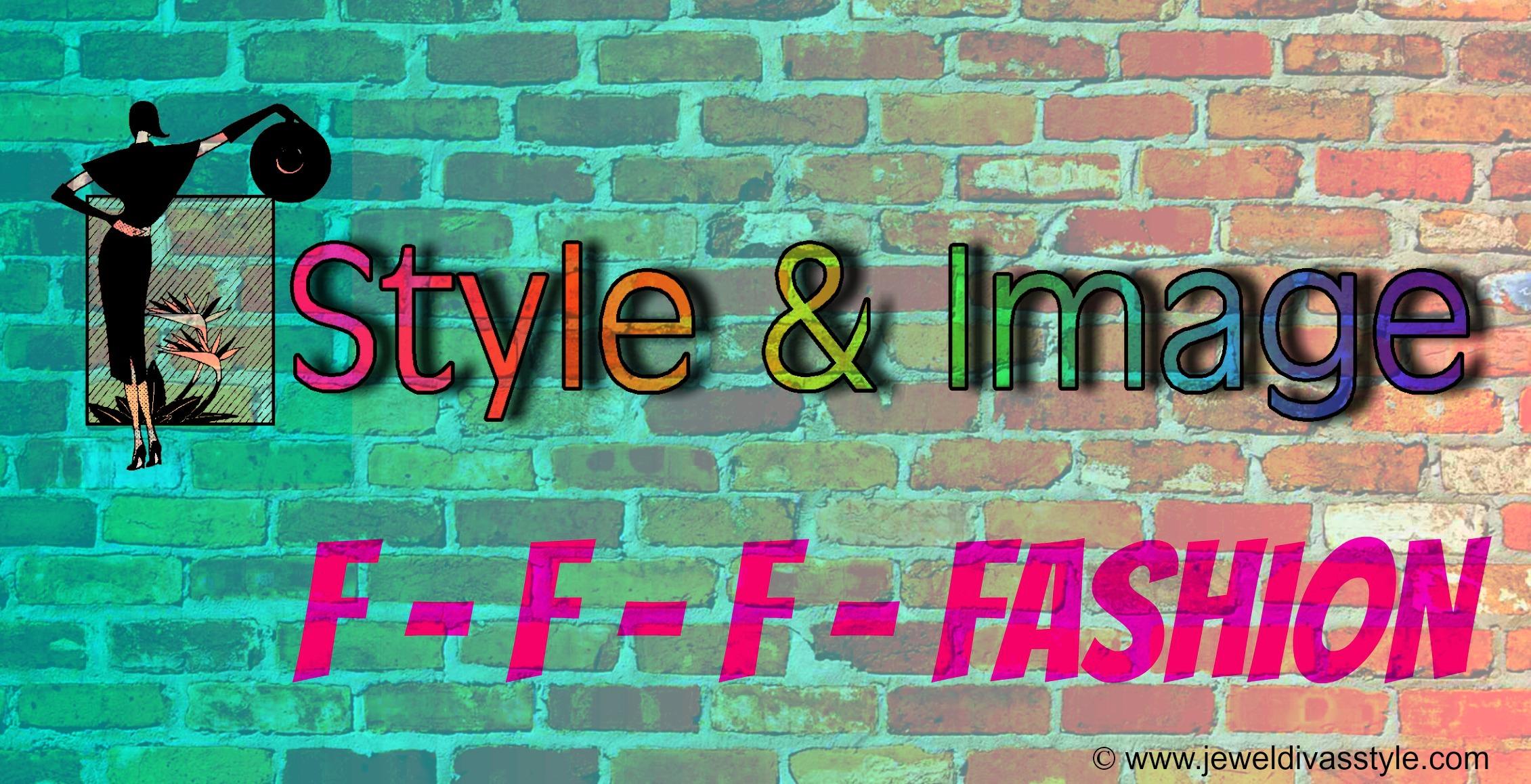 STYLE & IMAGE: F – F – F – FASHION