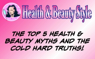 The Top 5 Health and Beauty Myths!